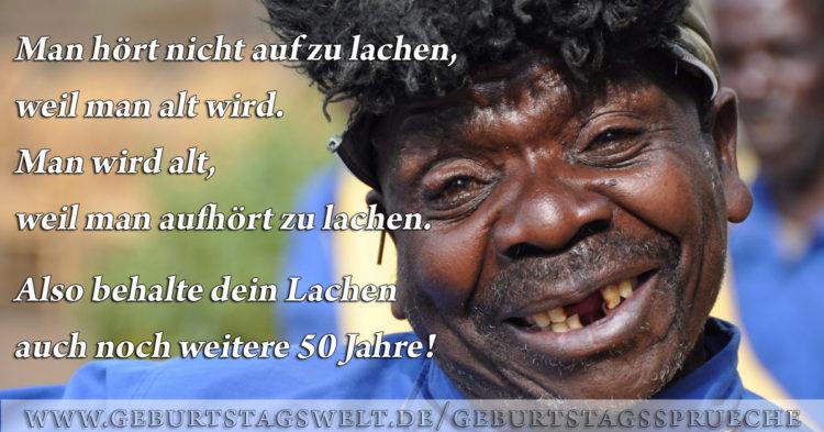 Man hört nicht auf zu lachen, weil man alt wird. Man wird alt, weil man aufhört zu lachen. Also behalte dein Lachen auch noch viele weitere Jahre!